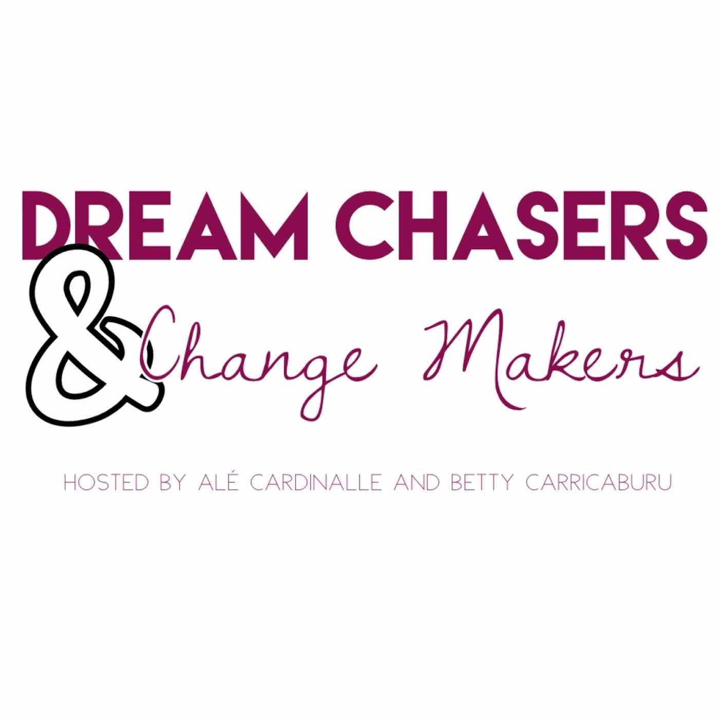 Dream Chasers and Change Makers